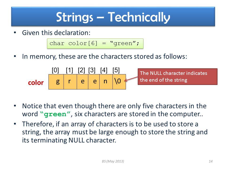 Strings – Technically Given this declaration: In memory, these are the characters stored as follows: Notice that even though there are only five chara