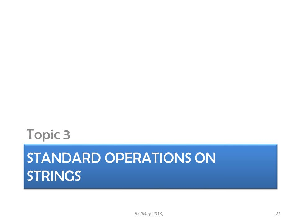 STANDARD OPERATIONS ON STRINGS Topic 3 BS (May 2013)21