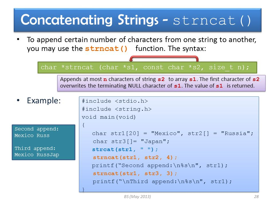 Concatenating Strings - strncat() To append certain number of characters from one string to another, you may use the strncat() function.