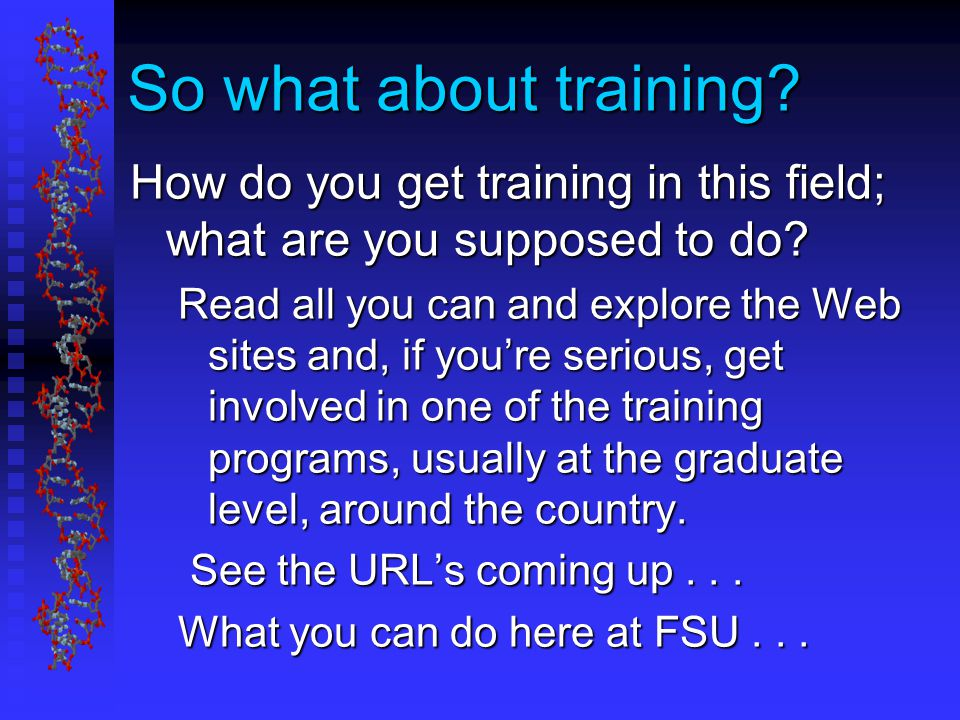 So what about training. How do you get training in this field; what are you supposed to do.