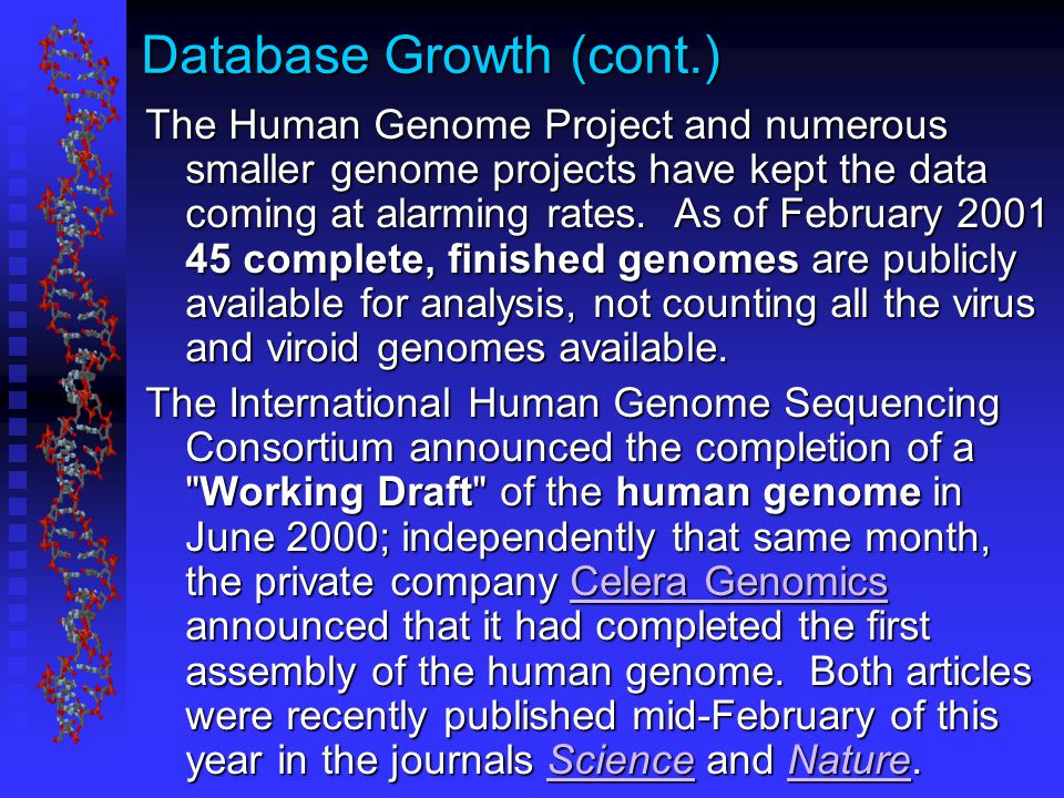 Database Growth (cont.) The Human Genome Project and numerous smaller genome projects have kept the data coming at alarming rates.