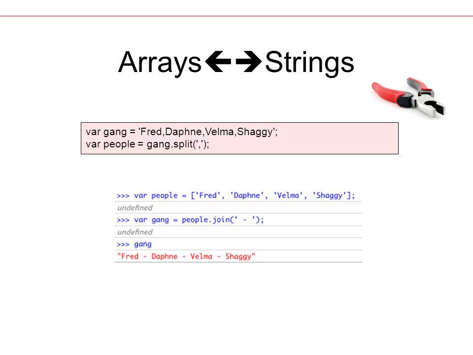 Arrays  Strings var gang = Fred,Daphne,Velma,Shaggy ; var people = gang.split( , );