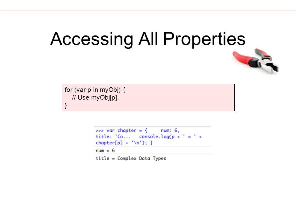 Accessing All Properties for (var p in myObj) { // Use myObj[p]. }