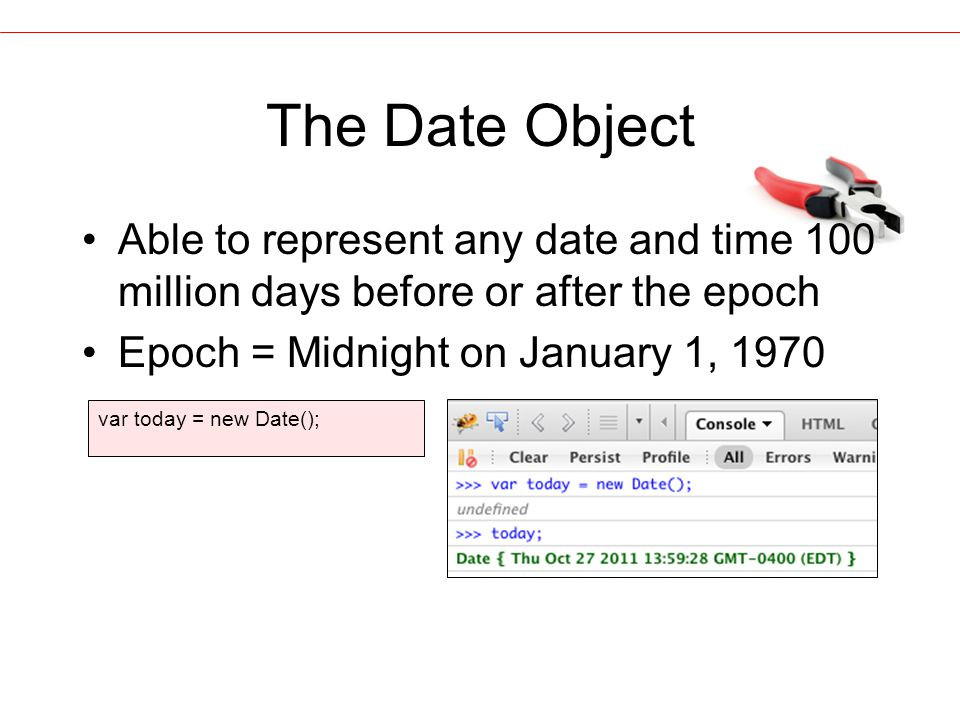 The Date Object Able to represent any date and time 100 million days before or after the epoch Epoch = Midnight on January 1, 1970 var today = new Date();