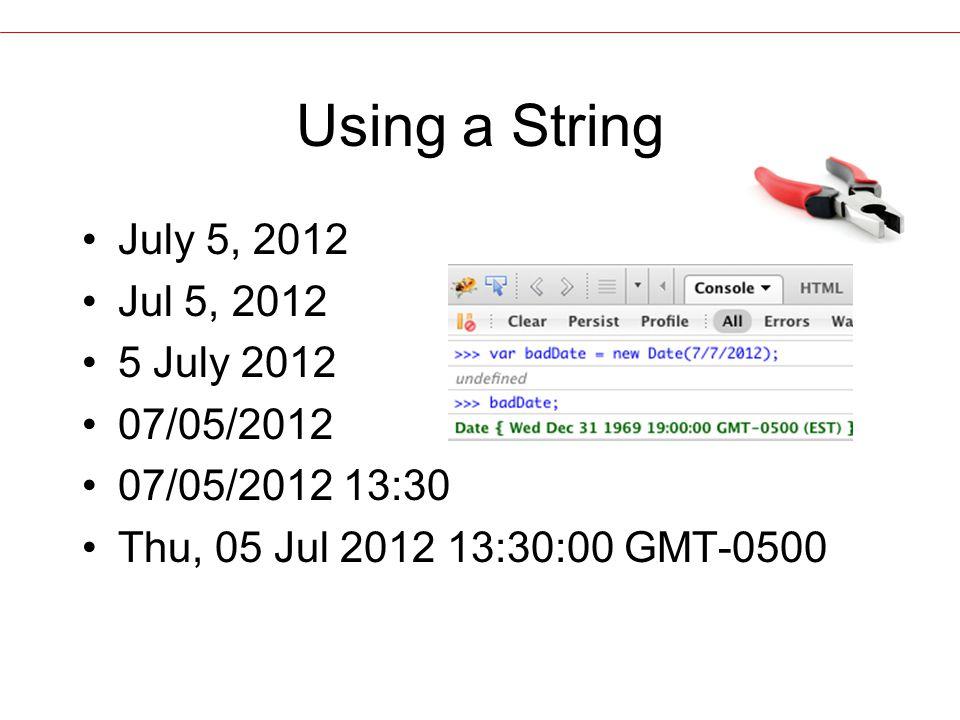 Using a String July 5, 2012 Jul 5, 2012 5 July 2012 07/05/2012 07/05/2012 13:30 Thu, 05 Jul 2012 13:30:00 GMT-0500