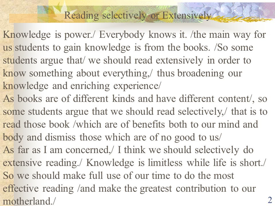 2 Reading selectively or Extensively Knowledge is power./ Everybody knows it.