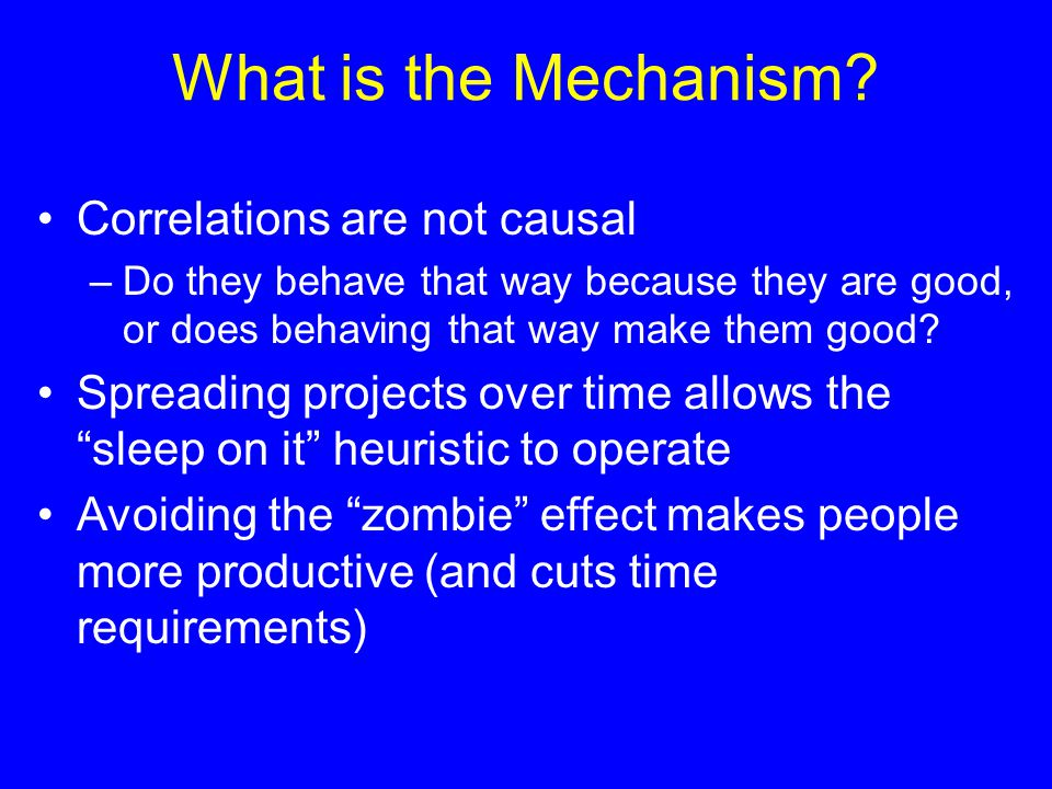 What is the Mechanism? Correlations are not causal –Do they behave that way because they are good, or does behaving that way make them good? Spreading