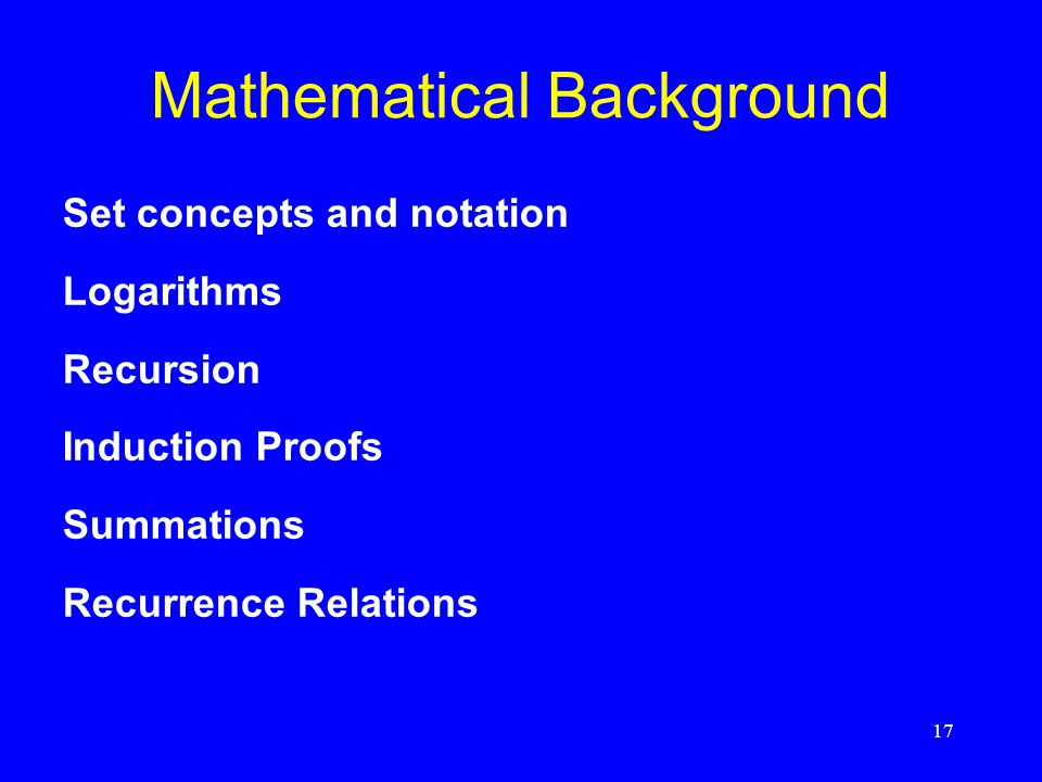 17 Mathematical Background Set concepts and notation Logarithms Recursion Induction Proofs Summations Recurrence Relations