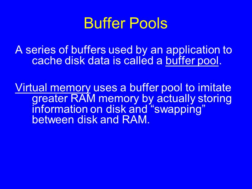 Buffer Pools A series of buffers used by an application to cache disk data is called a buffer pool. Virtual memory uses a buffer pool to imitate great