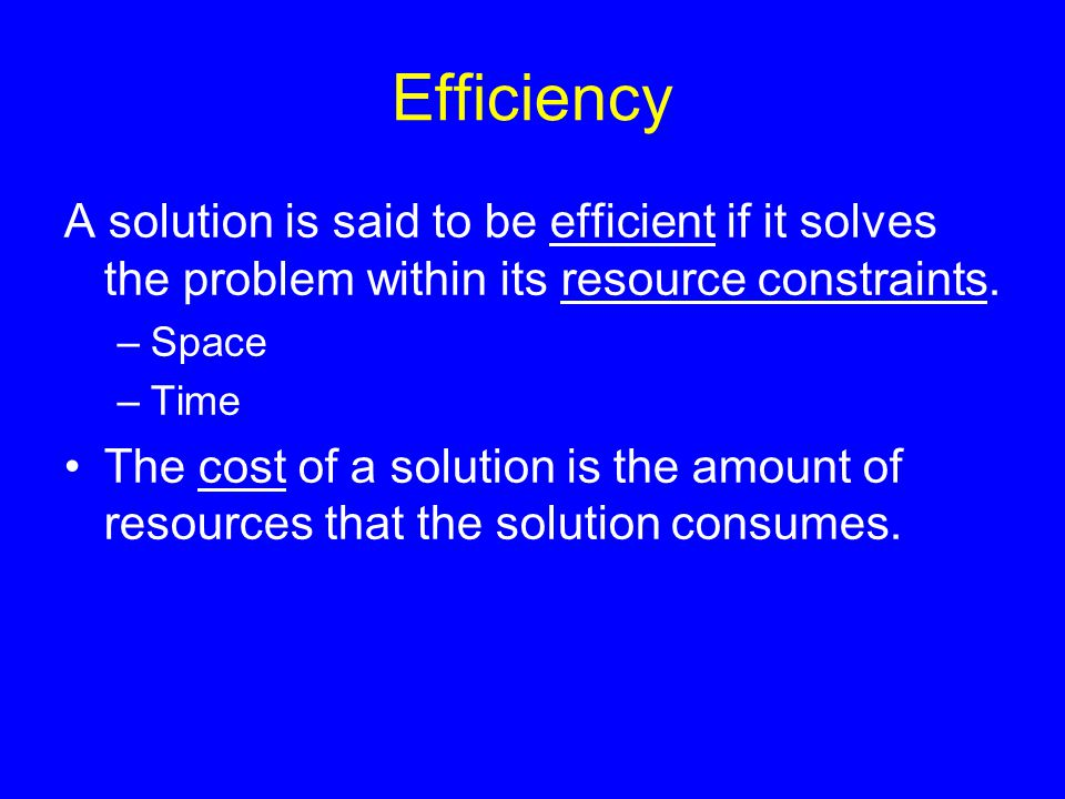 26 Algorithm Efficiency There are often many approaches (algorithms) to solve a problem.