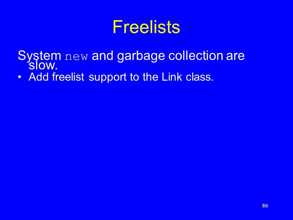 86 Freelists System new and garbage collection are slow. Add freelist support to the Link class.