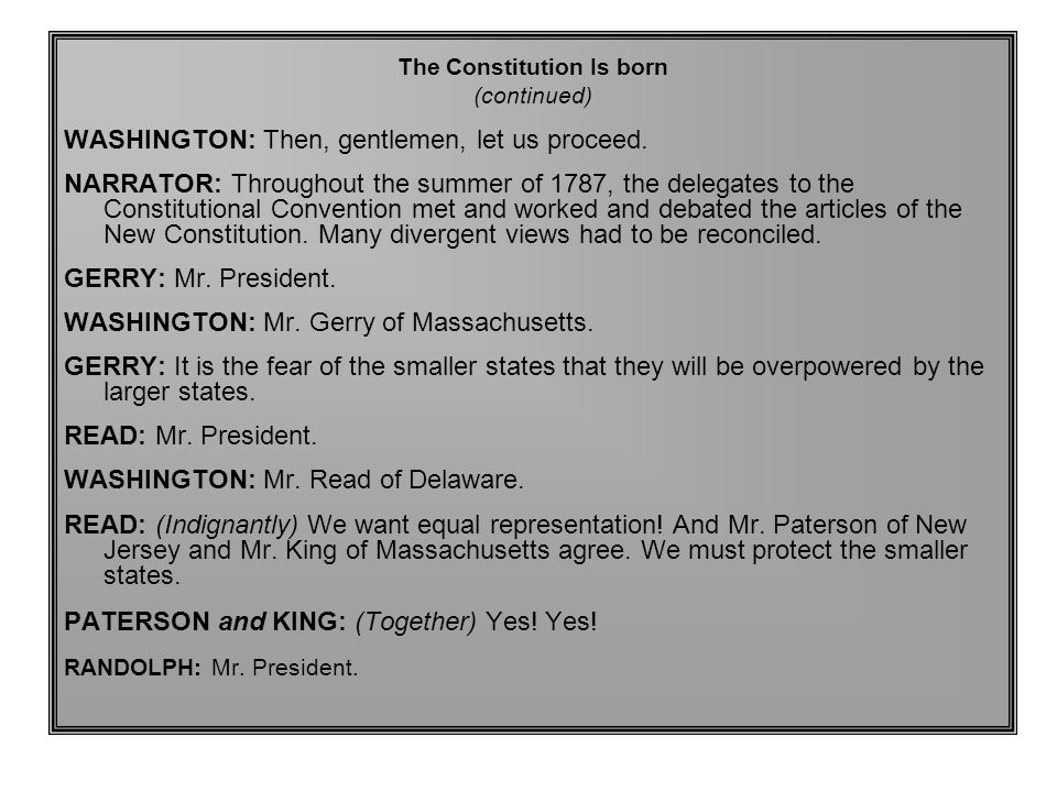 The Constitution Is born (continued) WASHINGTON: Then, gentlemen, let us proceed.