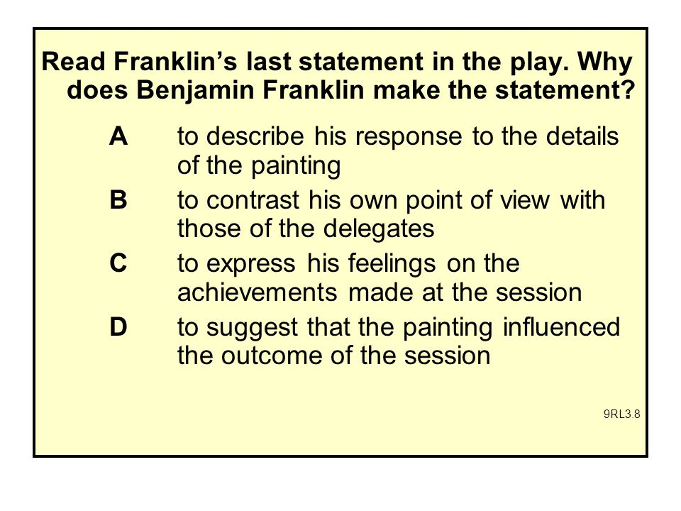 Read Franklin's last statement in the play. Why does Benjamin Franklin make the statement.