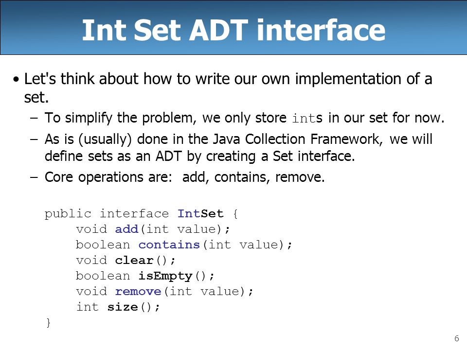 6 Int Set ADT interface Let s think about how to write our own implementation of a set.