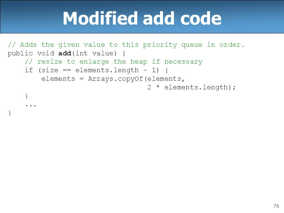 76 Modified add code // Adds the given value to this priority queue in order.