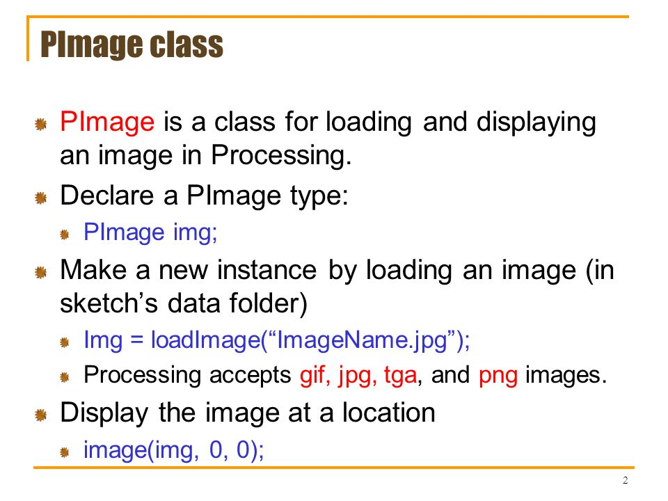 PImage class PImage is a class for loading and displaying an image in Processing.