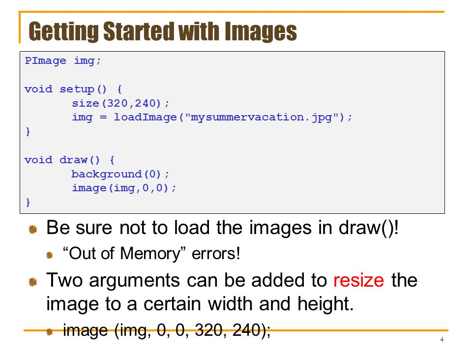 Getting Started with Images Be sure not to load the images in draw().
