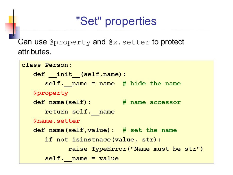 Set properties Can use @property and @x.setter to protect attributes.