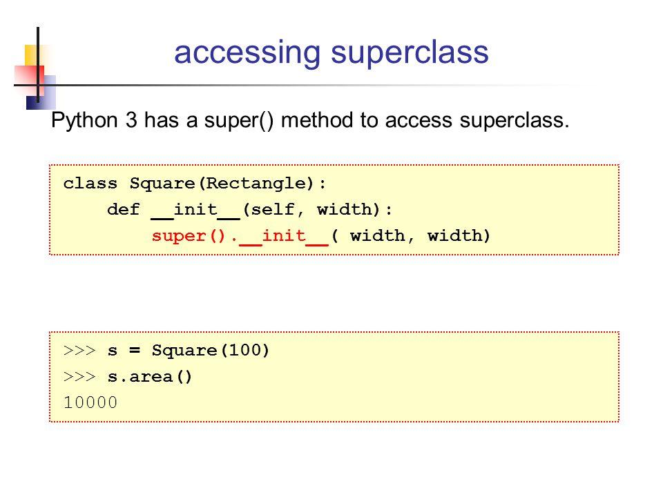 accessing superclass Python 3 has a super() method to access superclass.