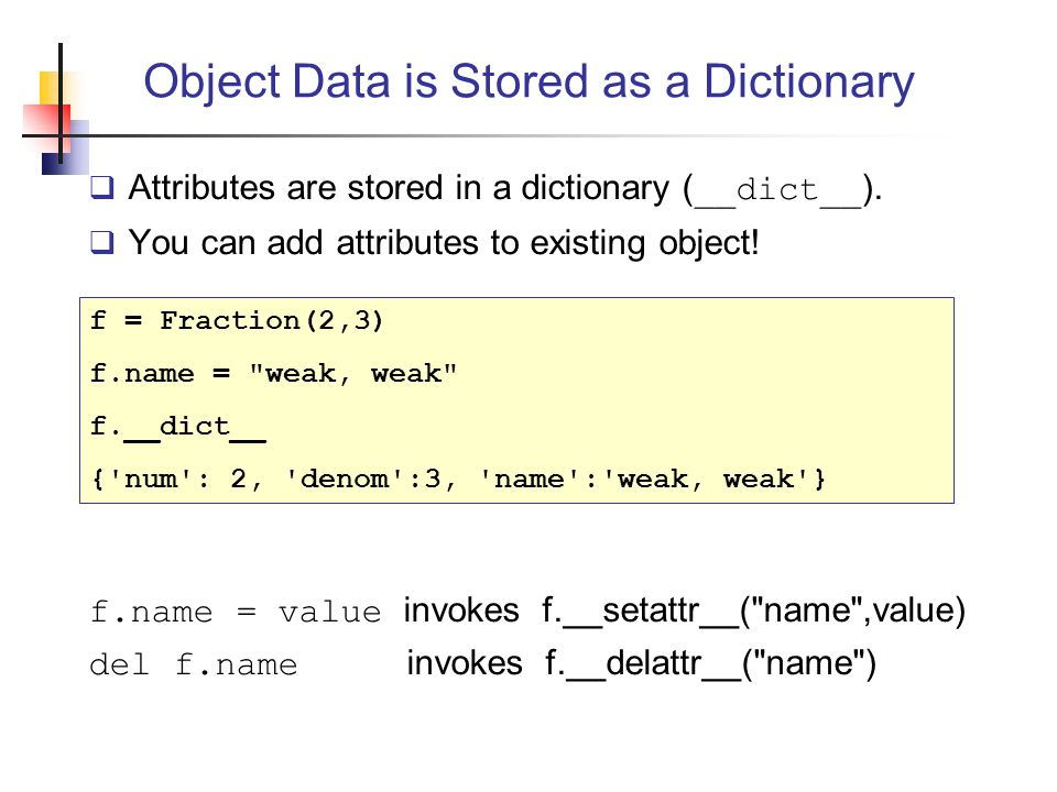 Object Data is Stored as a Dictionary  Attributes are stored in a dictionary ( __dict__ ).