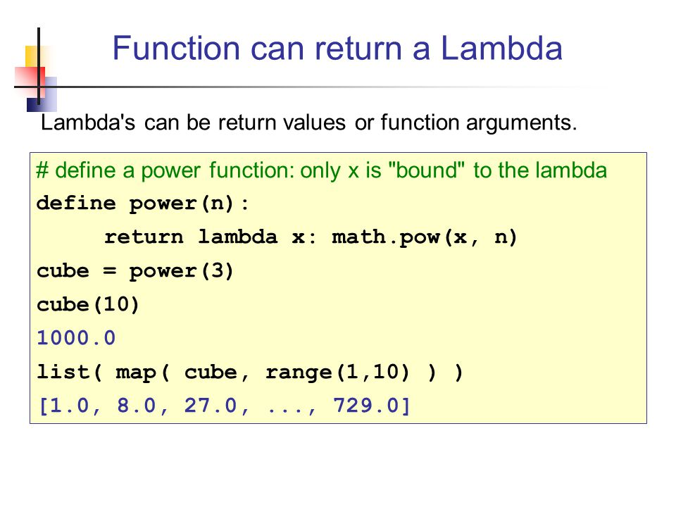 Lambda s can be return values or function arguments.