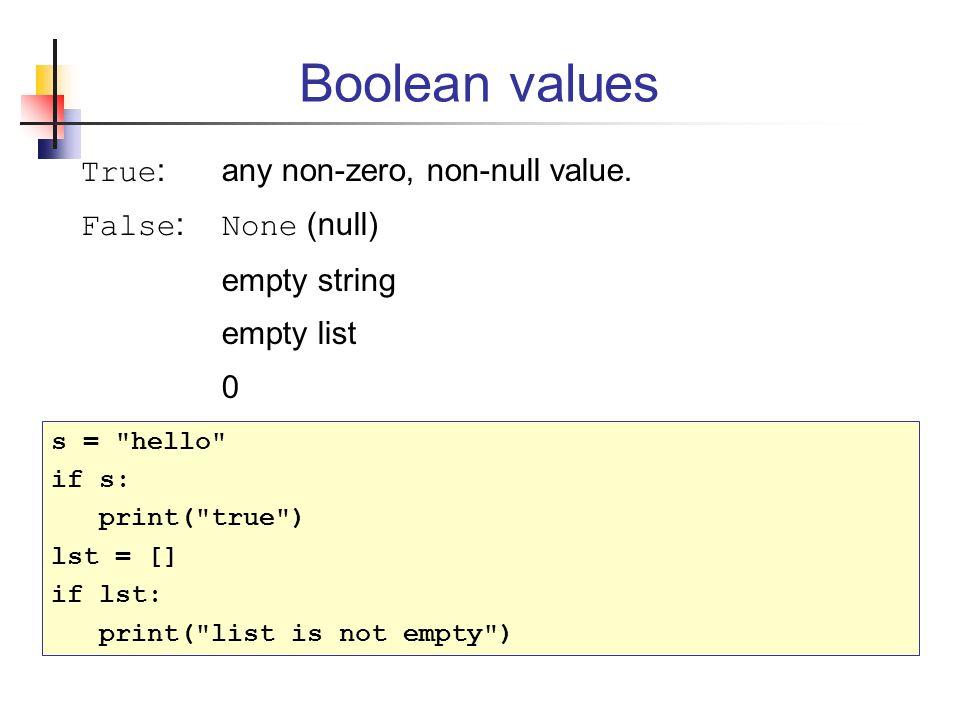Boolean values True :any non-zero, non-null value.