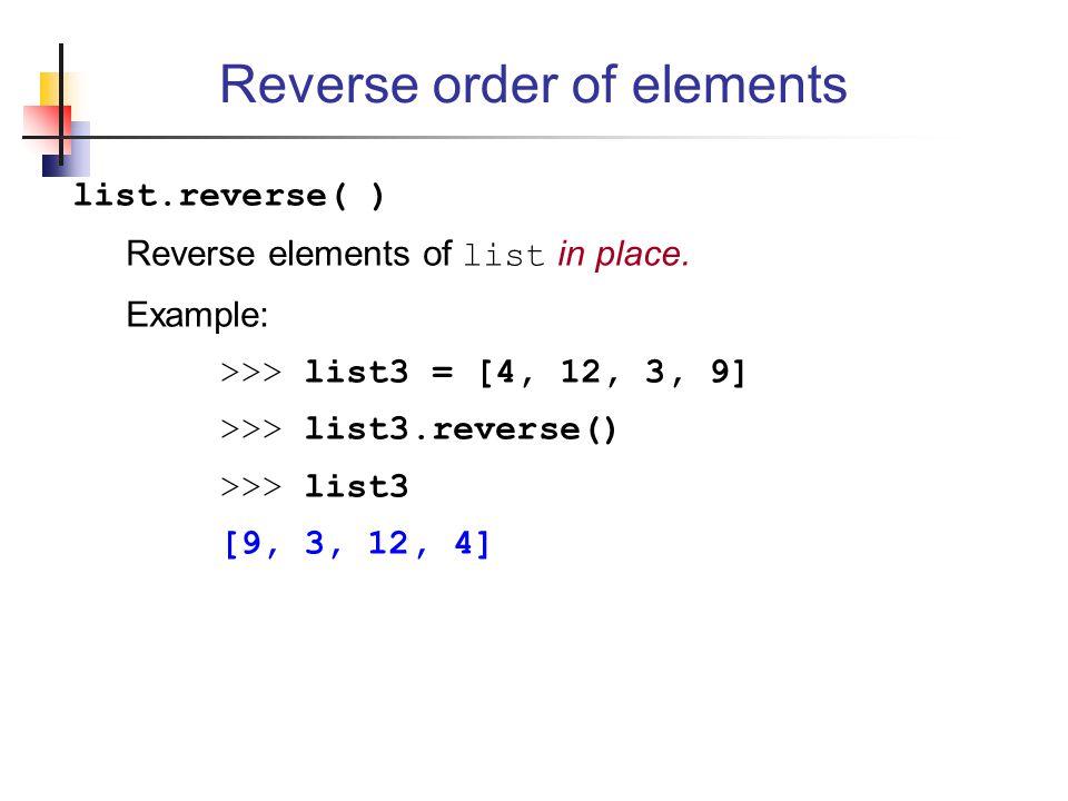 list.reverse( ) Reverse elements of list in place.