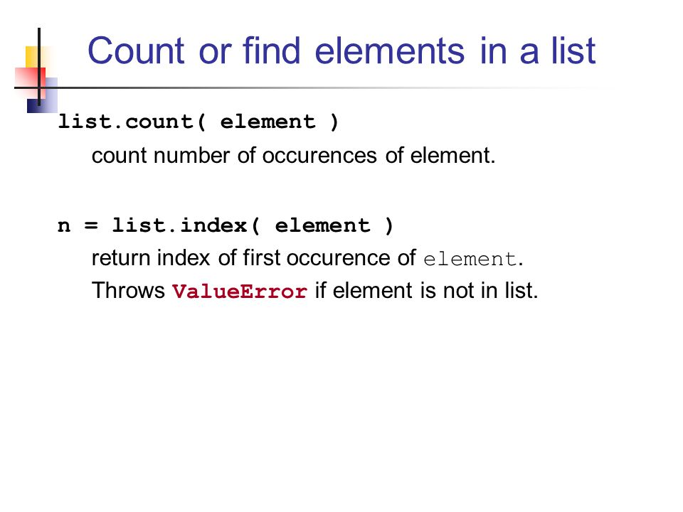 Count or find elements in a list list.count( element ) count number of occurences of element.