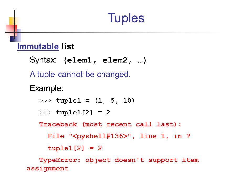 Immutable list Syntax: (elem1, elem2, …) A tuple cannot be changed.