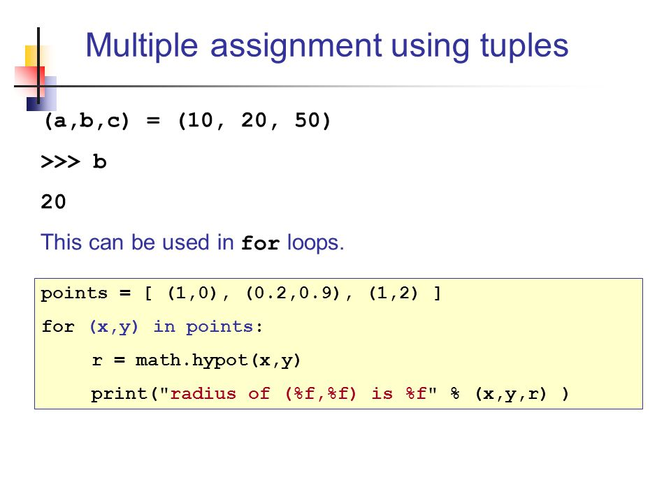 (a,b,c) = (10, 20, 50) >>> b 20 This can be used in for loops.