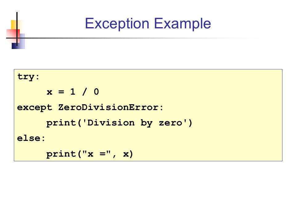 Exception Example try: x = 1 / 0 except ZeroDivisionError: print( Division by zero ) else: print( x = , x)
