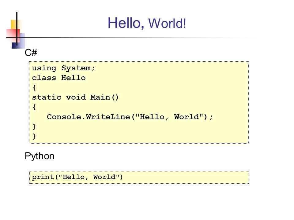 C# Python using System; class Hello { static void Main() { Console.WriteLine( Hello, World ); } Hello, World.