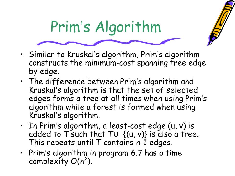 Prim ' s Algorithm Similar to Kruskal ' s algorithm, Prim ' s algorithm constructs the minimum-cost spanning tree edge by edge. The difference between