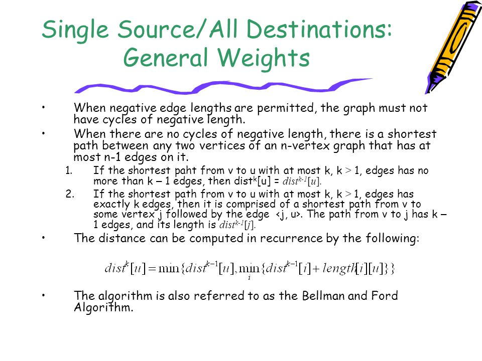 Single Source/All Destinations: General Weights When negative edge lengths are permitted, the graph must not have cycles of negative length. When ther