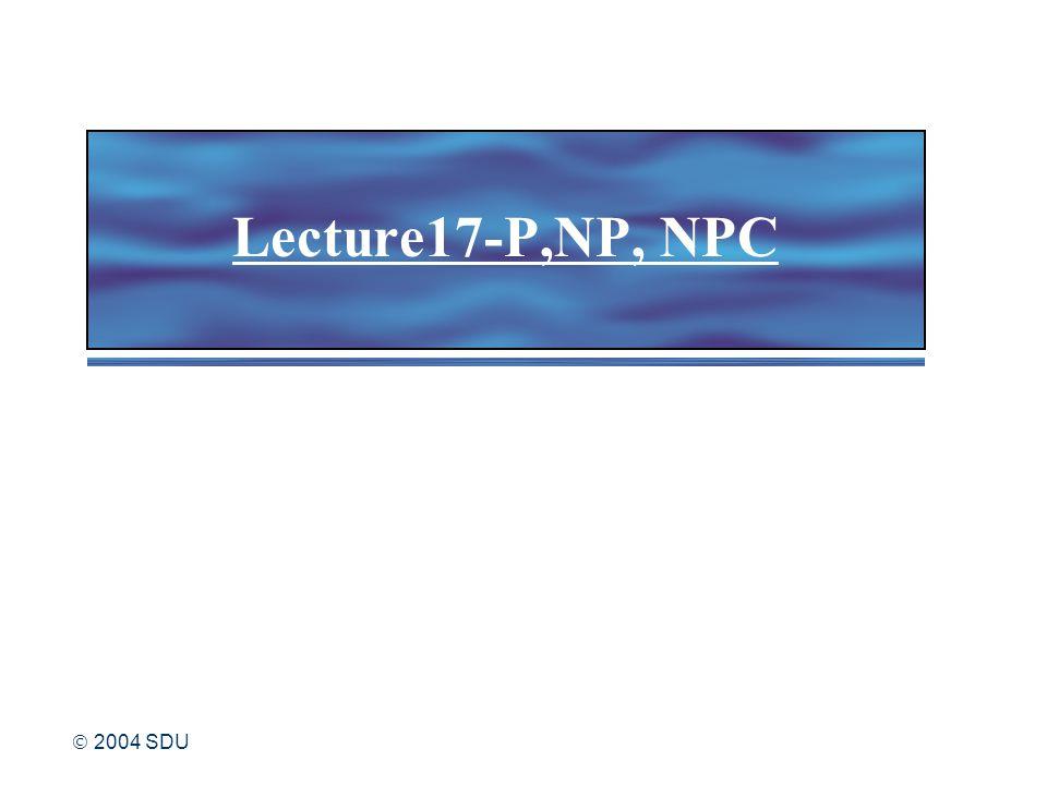  2004 SDU Lecture17-P,NP, NPC