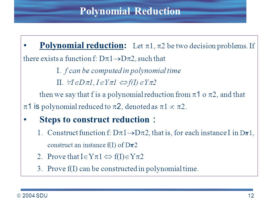  2004 SDU 12 Polynomial reduction: Let  1,  2 be two decision problems.