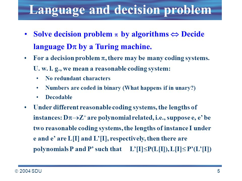  2004 SDU 5 Solve decision problem  by algorithms  Decide language D  by a Turing machine. For a decision problem , there may be many coding syst