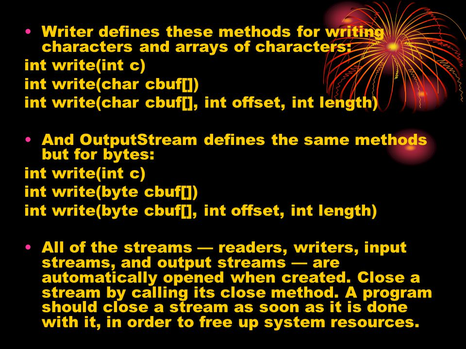 III.2 How to Use File Streams The file streams-- FileReader, FileWriter, FileInputStream, and FileOutputStream --each read or write from a file on the native file system.FileReader FileWriter FileInputStream FileOutputStream You can create a file stream from a file name in the form of a string, a File object, or a FileDescriptor object.