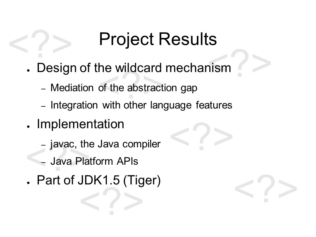 Wildcard conclusions ● Bridges the gap between object-oriented and polymorphic abstraction ● Simpler and more precise signatures ● Better type inference ● All over the JDK 5 APIs http://java.sun.com/j2se/1.5.0