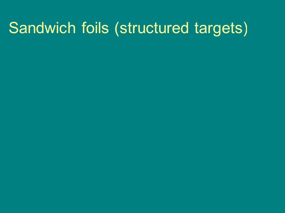 Sandwich foils (structured targets)