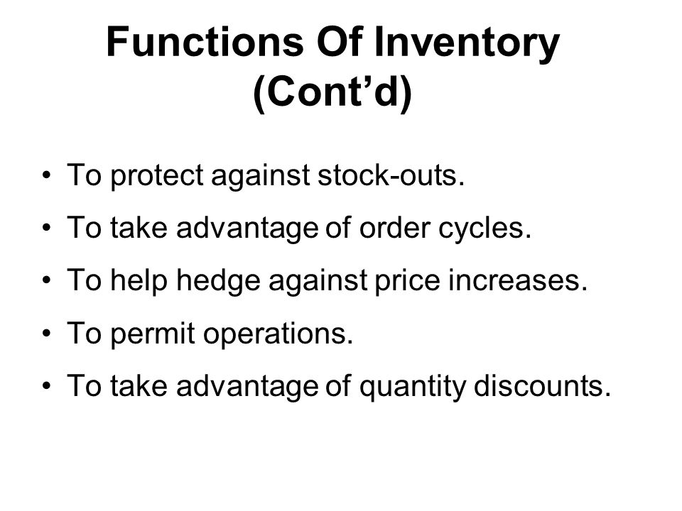 Functions Of Inventory (Cont'd) To protect against stock-outs.