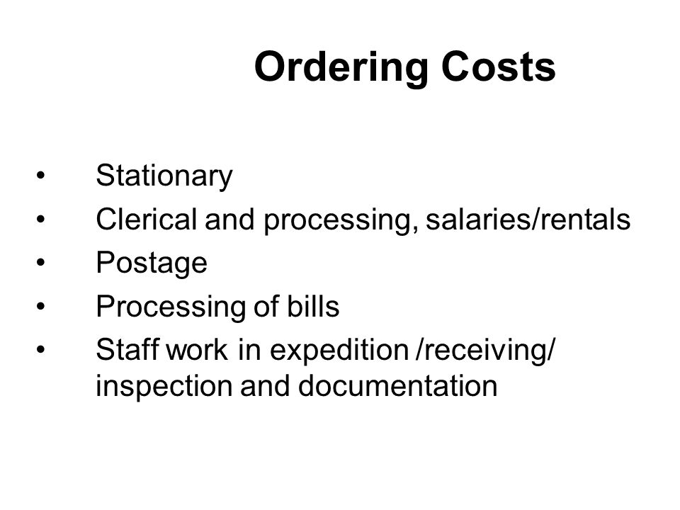Stationary Clerical and processing, salaries/rentals Postage Processing of bills Staff work in expedition /receiving/ inspection and documentation Ordering Costs
