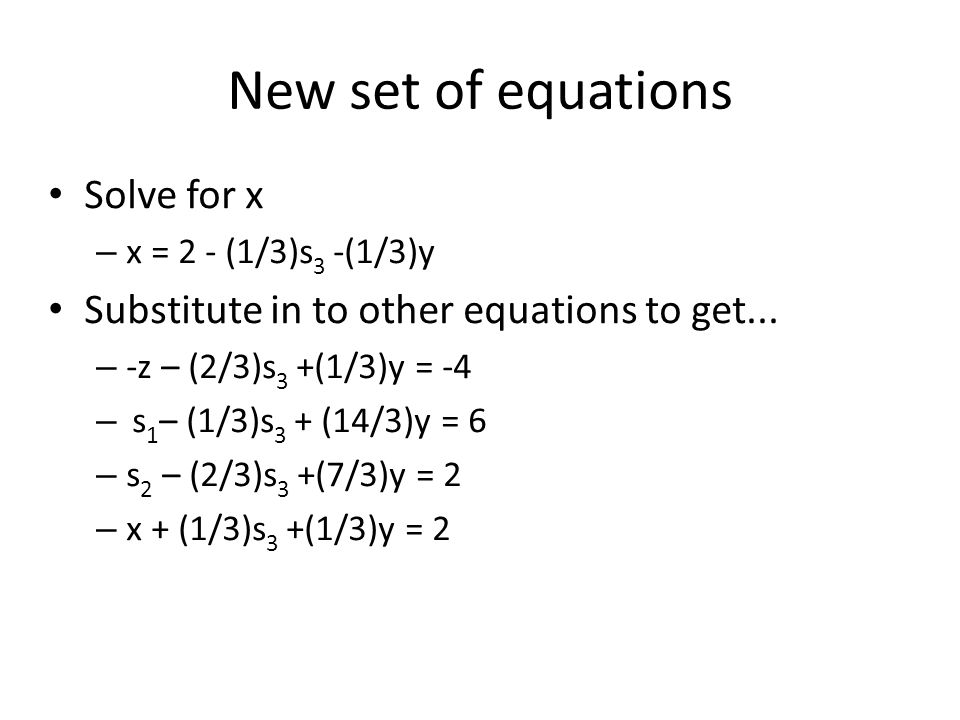 New set of equations Solve for x – x = 2 - (1/3)s 3 -(1/3)y Substitute in to other equations to get...