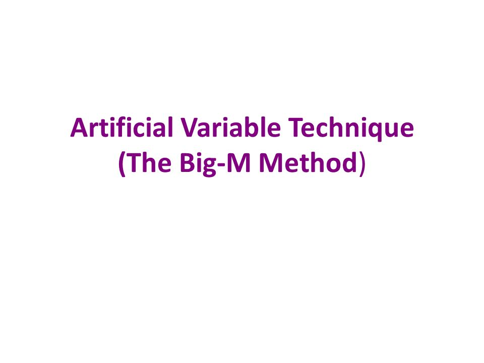 Artificial Variable Technique (The Big-M Method)