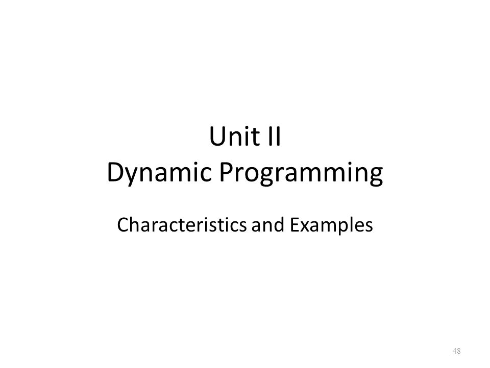 48 Unit II Dynamic Programming Characteristics and Examples