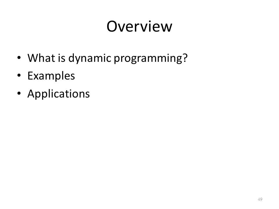 49 Overview What is dynamic programming Examples Applications