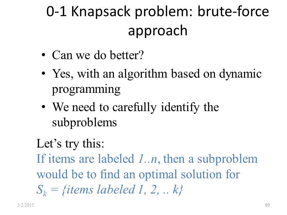 0-1 Knapsack problem: brute-force approach Can we do better.