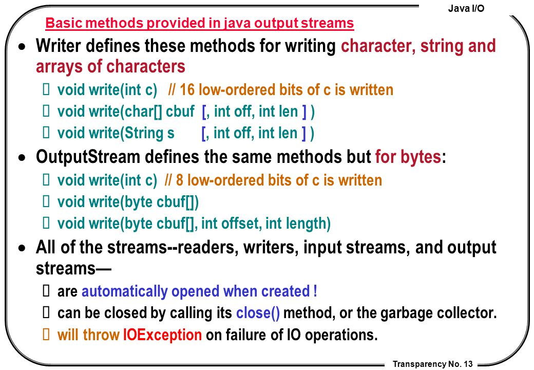 Java I/O Transparency No. 13 Basic methods provided in java output streams  Writer defines these methods for writing character, string and arrays of
