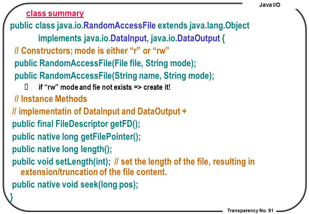 Java I/O Transparency No. 91 class summary public class java.io.RandomAccessFile extends java.lang.Object implements java.io.DataInput, java.io.DataOu