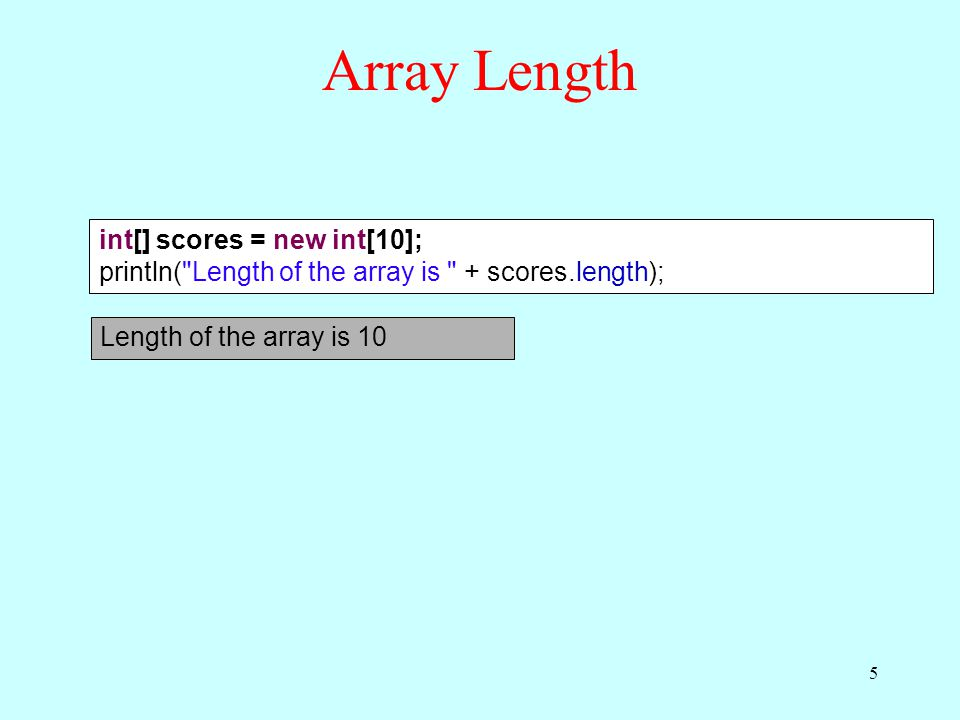 Array Length int[] scores = new int[10]; println(